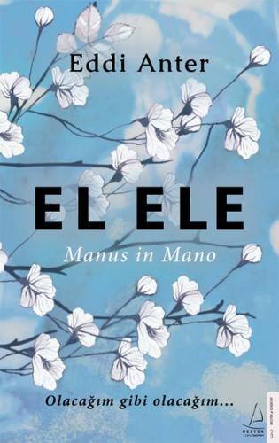 El Ele-Manus in Mano-Olacağım gibi olacağım… Eddi Anter