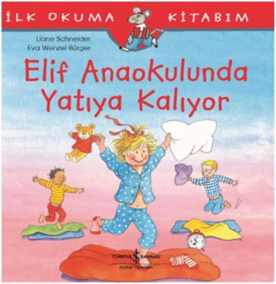 Elif Anaokulunda Yatıya Kalıyor - İlk Okuma Kitabım