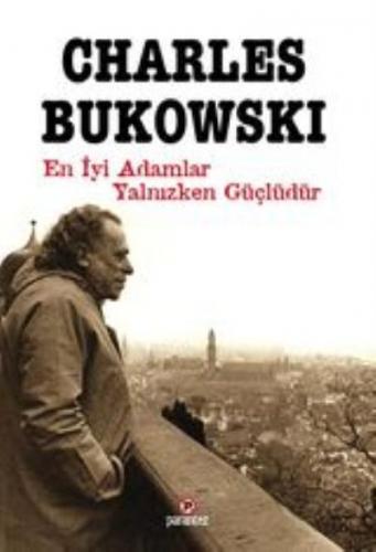 En İyi Adamlar Yalnızken Güçlüdür Charles Bukowski