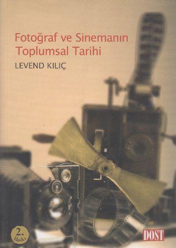 Fotoğraf ve Sinemanın Toplumsal Tarihi Levend Kılıç
