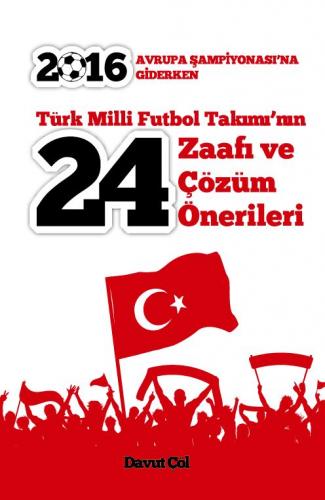Türk Milli Futbol Takımı'nın 24 Zaafı ve Çözüm Önerileri Davut Çöl