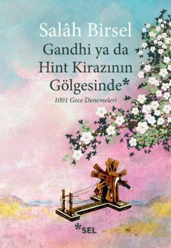 Gandhi Ya Da Hint Kirazının Gölgesinde Salâh Birsel