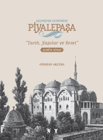 Geçmişten Günümüze Piyalepaşa-Tarih Semt ve Yapılar Albüm Kitap Ciltli