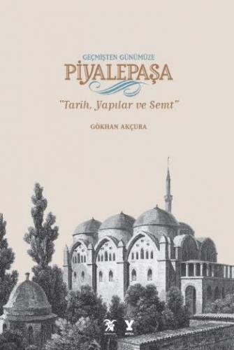 Geçmişten Günümüze Piyalepaşa-Tarih Semt ve Yapılar
