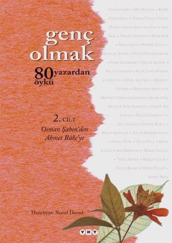 """Genç Olmak """"80 Yazardan 80 Öykü""""-2: Osman Şahin'den Ahmet Büke'ye"""