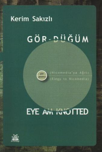 Gör-Düğüm (Nicomedia'ya Ağıt) / Eye am Knotted (Elegy to Nicomedia)