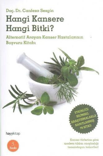 Hangi Kansere Hangi Bitki? (Alternatif Arayan Kanser Hastalarının Başvuru Kitabı)