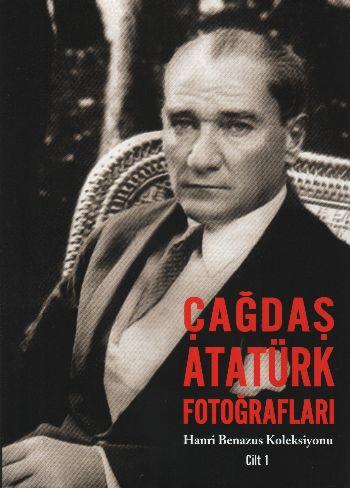 Hanri Benazus Koleksiyonu Cilt-1: Çağdaş Atatürk Fotoğrafları
