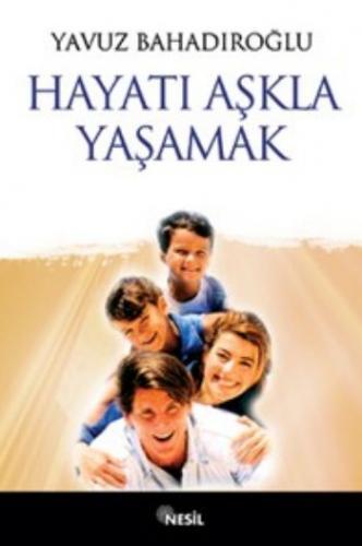 Hayatı Aşkla Yaşamak Yavuz Bahadıroğlu