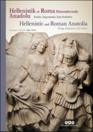 Hellenistik ve Roma Dönemlerinde Anadolu: Krallar İmparatorlar Kent De