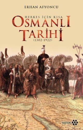 Herkes İçin Kısa Osmanlı Tarihi 1302-1922 (Ciltli)