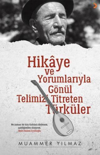 Hikaye ve Yorumlarıyla Gönül Telimizi Titreten Türküler
