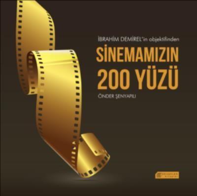 Ibrahim Demirel'in Objektifinden Sinemamızın 200 Yüzü