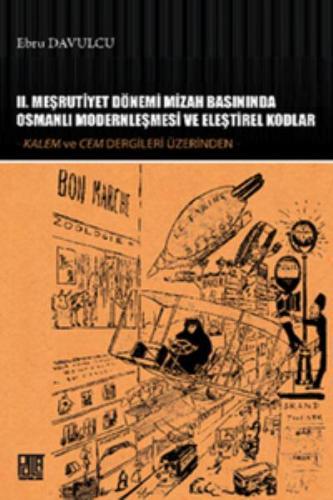 II. Meşrutiyet Dönemi Mizah Basınında Osmanlı Modernleşmesi ve Eleştirel Kodlar