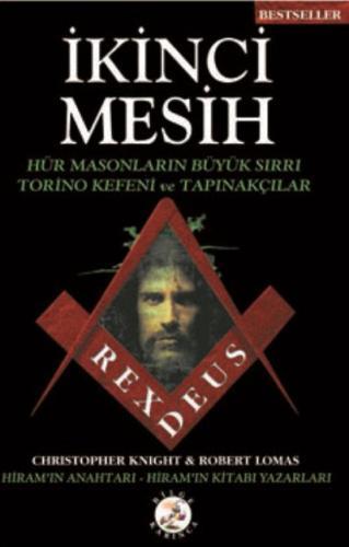 İkinci Mesih - Hür Masonların Büyük Sırrı Torino Kefeni ve Tapınakçılar-Rexdeus