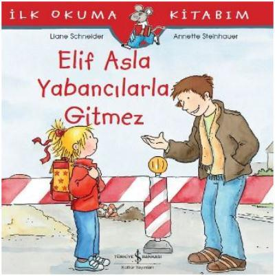 İlk Okuma Kitabım-Elif Asla Yabancılarla Gitmez