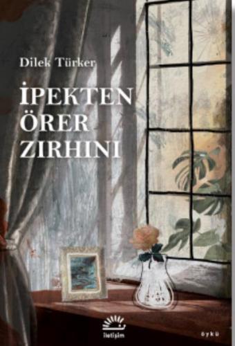İpekten Örer Zırhını Dilek Türker