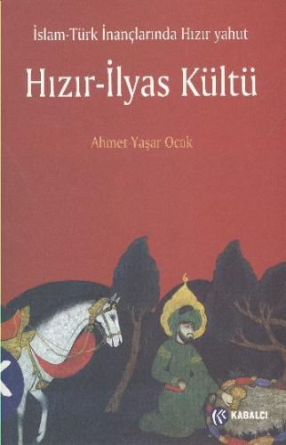 İslam Türk İnançlarında Hızır - İlyas Kültü