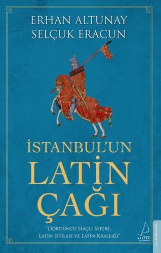İstanbul'un Latin Çağı Erhan Altunay-Selçuk Eracun