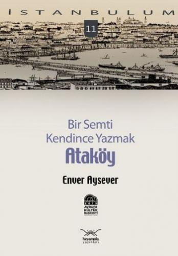"""İstanbulum-11: Bir Semti Kendince Yazmak """"Ataköy"""""""