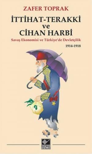 İttihat Terakki ve Cihan Harbi-Savaş Ekonomisi ve Türkiye'de Devletçilik 1914-1918