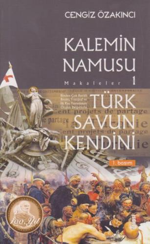 Türk Savun Kendini - Kalemin Namusu Makaleler 1 Cengiz Özakıncı