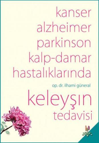 Kanser Alzheimer Parkinson ve Kalp-Damar Hastalıklarında Keleyşın Tedavisi