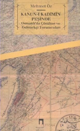 Kanunı Kadimin Peşinde Osmanlıda Çözülme ve Gelenekçi Yorumcuları