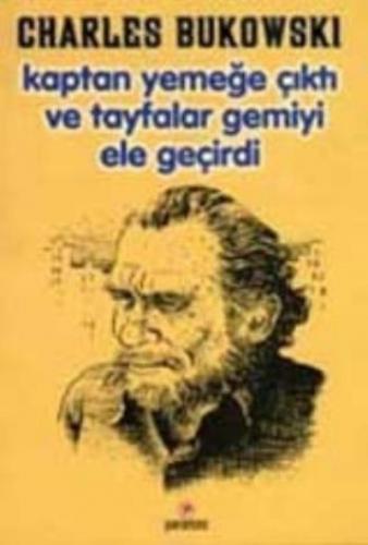 Kaptan Yemeğe Çıktı ve Tayfalar Gemiyi Ele Geçirdi Charles Bukowski
