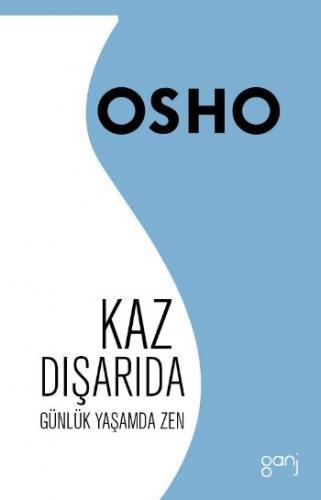 Kaz Dışarıda-Günlük Yaşamda Zen Osho