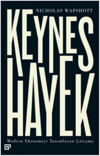 Keynes Hayek-Modern Ekonomiyi Tanımlayan Çatışma