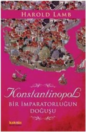 Konstantinopol (Bir İmparatorluğun Doğuşu)