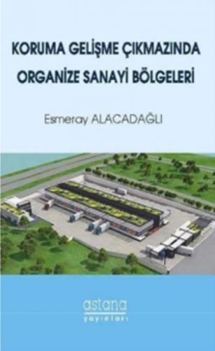 Koruma Gelişme Çıkmazında Organize Sanayi Bölgeleri