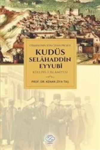 Kudüs Selahaddin Eyyubi Külliye-i İslamiyesi-Osmanlının Son Cihan Projesi