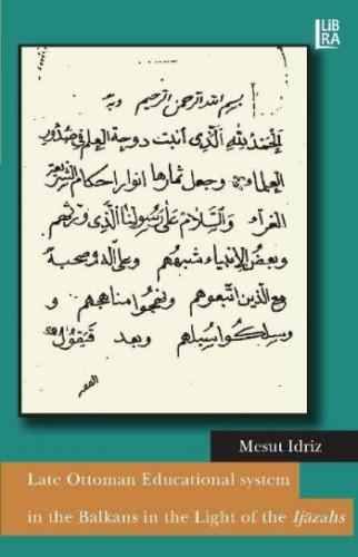 Late Ottoman Educational System in the Balkans in the Light of the Ijazahs