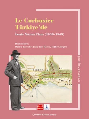 Le Corbusıer Türkiyede İzmir Nazım Planı 1939-1949 Le Corbusier