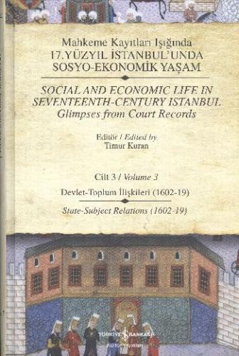 Mahkeme Kayıtları Işığında 17. Yüzyıl İstanbul'unda Sosyo-Ekonomik Yaşam Cilt-3: Devlet-Toplum