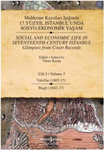Mahkeme Kayıtları Işığında 17. Yüzyıl İstanbul'unda Sosyo-Ekonomik Yaşam Cilt-5: Vakıflar