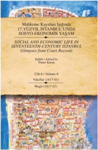 Mahkeme Kayıtları Işığında 17. Yüzyıl İstanbul'unda Sosyo-Ekonomik Yaşam Cilt: 6 Vakıflar