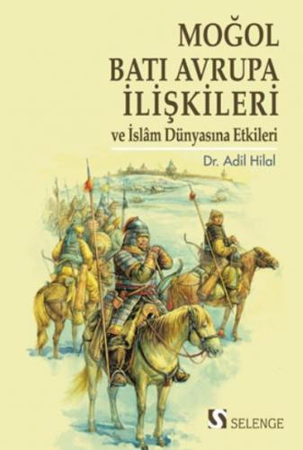 Moğol-Batı Avrupa İlişkileri ve İslam Dünyasına Etkileri