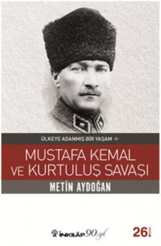 Mustafa Kemal ve Kurtuluş Savaşı-Ülkeye Adanmış Bir Yaşam 1