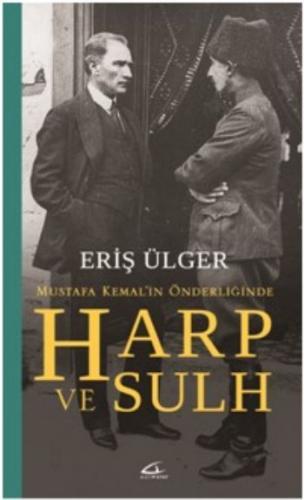 Mustafa Kemalin Önderliğinde Harp ve Sulh