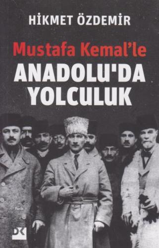 Mustafa Kemalle Anadolu da Yolculuk Hikmet Özdemir