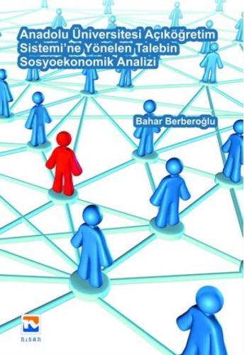 Nisan Anadolu Üniversitesi Açıköğretim Sistemi'ne Yönelen Talebin Sosyoekonomik Analizi