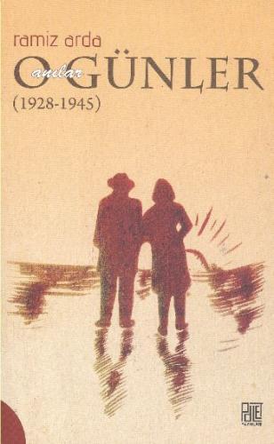 O Günler Anılar 1928-1945