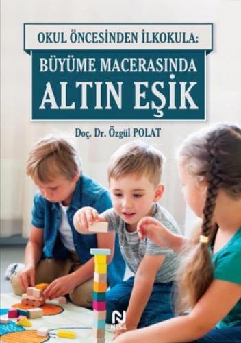 Okul Öncesinde İlkokula: Büyüme Macerasında Altın Eşik Özgül Polat