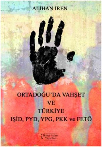 Ortadoğu'da Vahşet ve Türkiye IŞID-PYD-YPG-PKK ve FETÖ