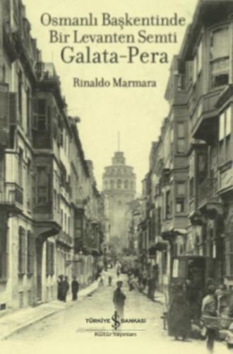 Osmanlı Başkentinde Bir Levanten Semti Galata-Pera Rinaldo Marmara