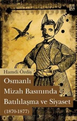 Osmanlı Mizah Basınında Batılılaşma ve Siyaset (1870-1877)