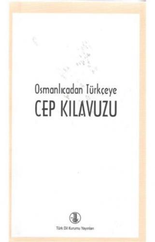 Osmanlıcadan Türkçeye Cep Kılavuzu Türk Dil Kurumu Yayınları Kolektif